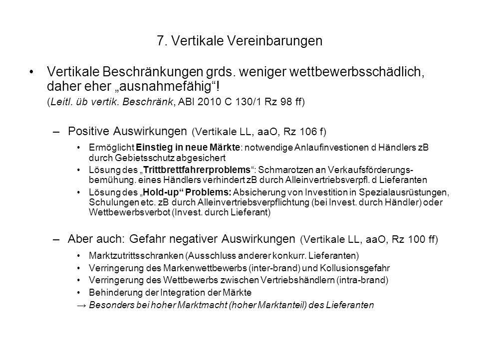 7. Vertikale Vereinbarungen Vertikale Beschränkungen grds. weniger wettbewerbsschädlich, daher eher ausnahmefähig! (Leitl. üb vertik. Beschränk, ABl 2