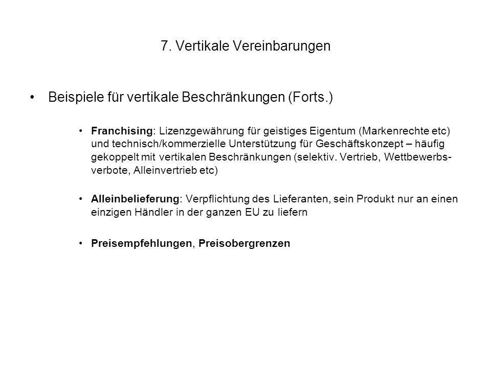 7. Vertikale Vereinbarungen Beispiele für vertikale Beschränkungen (Forts.) Franchising: Lizenzgewährung für geistiges Eigentum (Markenrechte etc) und