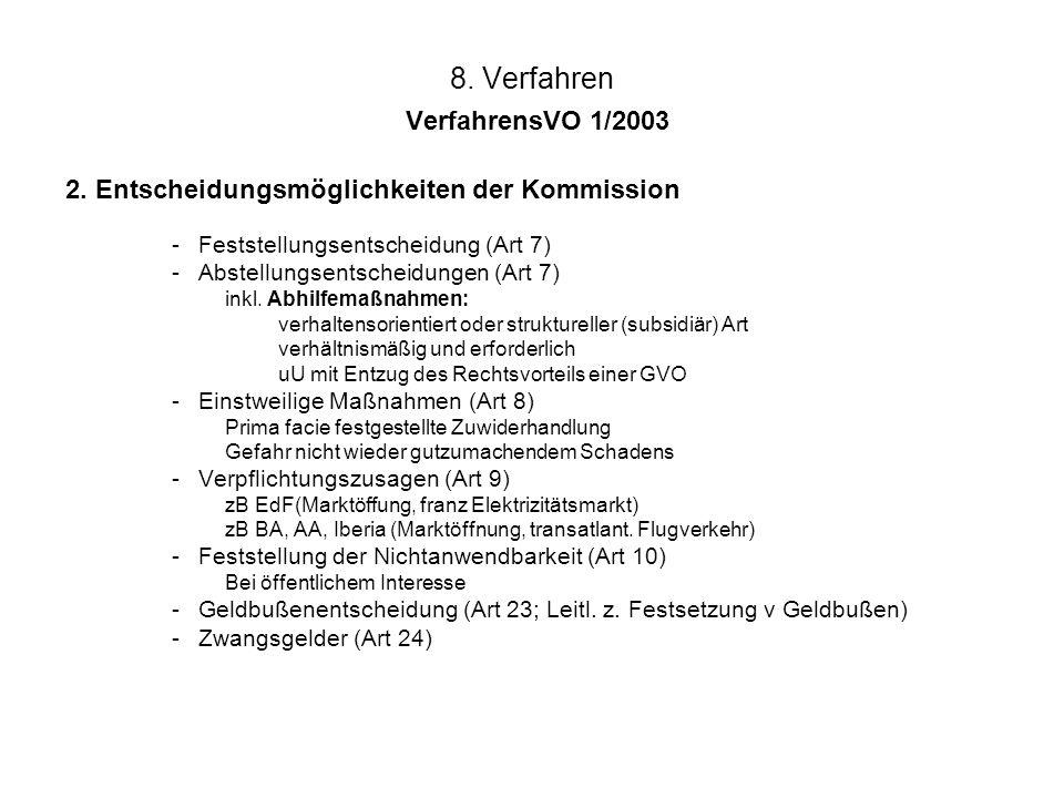 8. Verfahren VerfahrensVO 1/2003 2. Entscheidungsmöglichkeiten der Kommission -Feststellungsentscheidung (Art 7) -Abstellungsentscheidungen (Art 7) in
