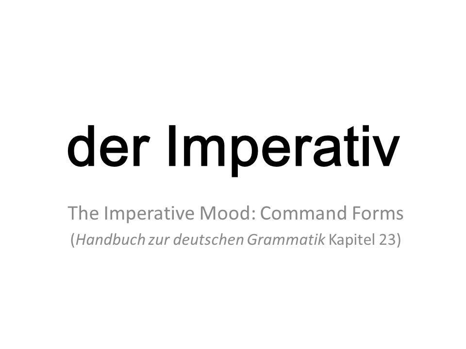 der Imperativ The Imperative Mood: Command Forms (Handbuch zur deutschen Grammatik Kapitel 23)