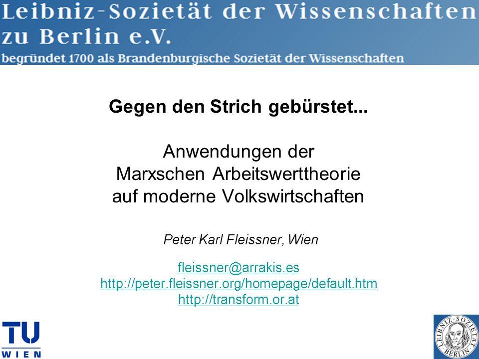 Gegen den Strich gebürstet... Anwendungen der Marxschen Arbeitswerttheorie auf moderne Volkswirtschaften Peter Karl Fleissner, Wien fleissner@arrakis.