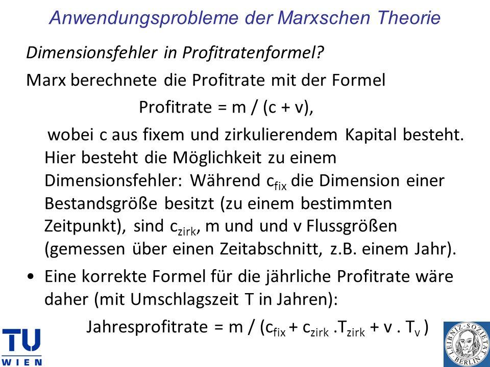 Anwendungsprobleme der Marxschen Theorie Dimensionsfehler in Profitratenformel? Marx berechnete die Profitrate mit der Formel Profitrate = m / (c + v)