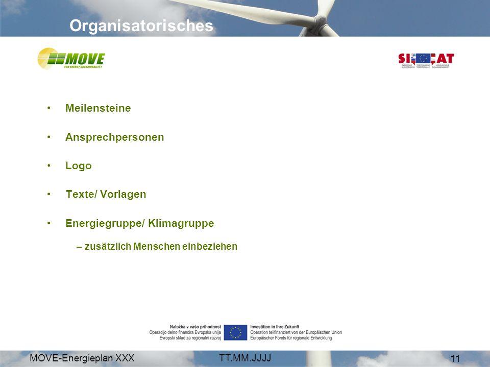 MOVE-Energieplan XXXTT.MM.JJJJ 11 Organisatorisches Meilensteine Ansprechpersonen Logo Texte/ Vorlagen Energiegruppe/ Klimagruppe – zusätzlich Mensche