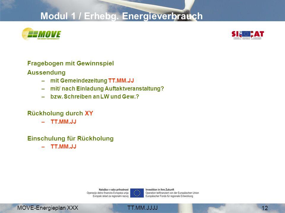 MOVE-Energieplan XXXTT.MM.JJJJ 12 Modul 1 / Erhebg. Energieverbrauch Fragebogen mit Gewinnspiel Aussendung –mit Gemeindezeitung TT.MM.JJ –mit/ nach Ei