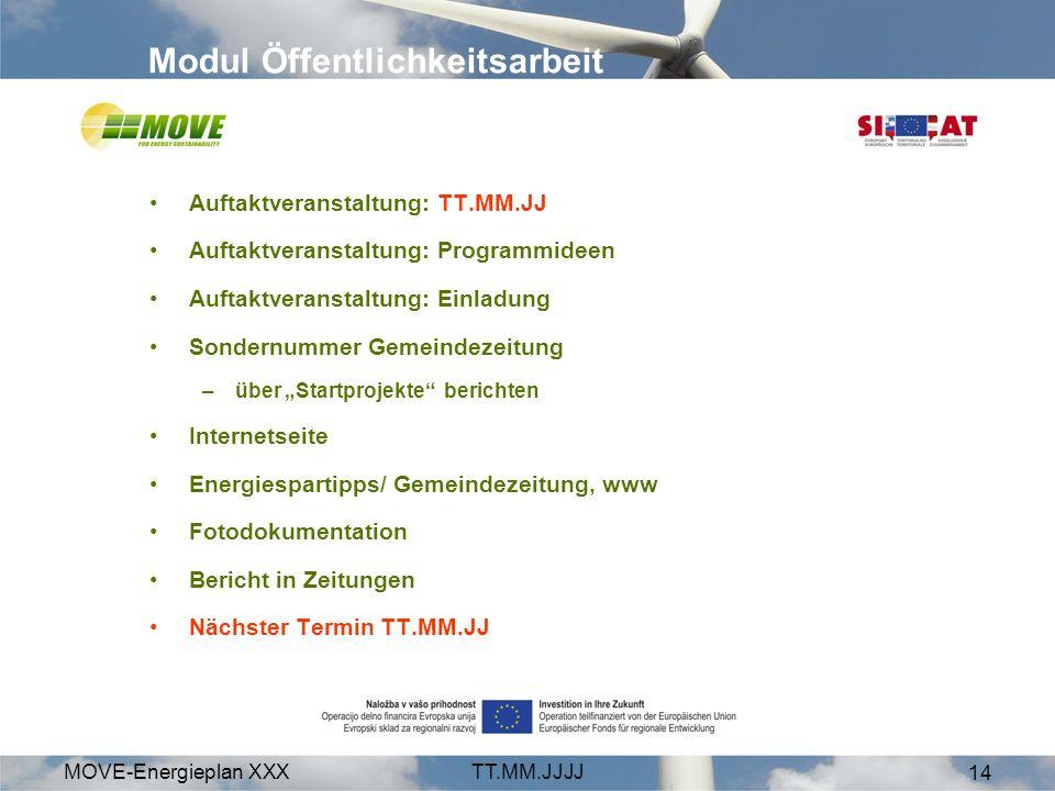 MOVE-Energieplan XXXTT.MM.JJJJ 14 Modul Öffentlichkeitsarbeit Auftaktveranstaltung: TT.MM.JJ Auftaktveranstaltung: Programmideen Auftaktveranstaltung: