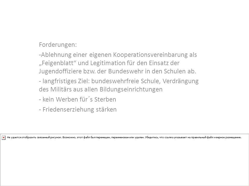 Forderungen: -Ablehnung einer eigenen Kooperationsvereinbarung als Feigenblatt und Legitimation für den Einsatz der Jugendoffiziere bzw.