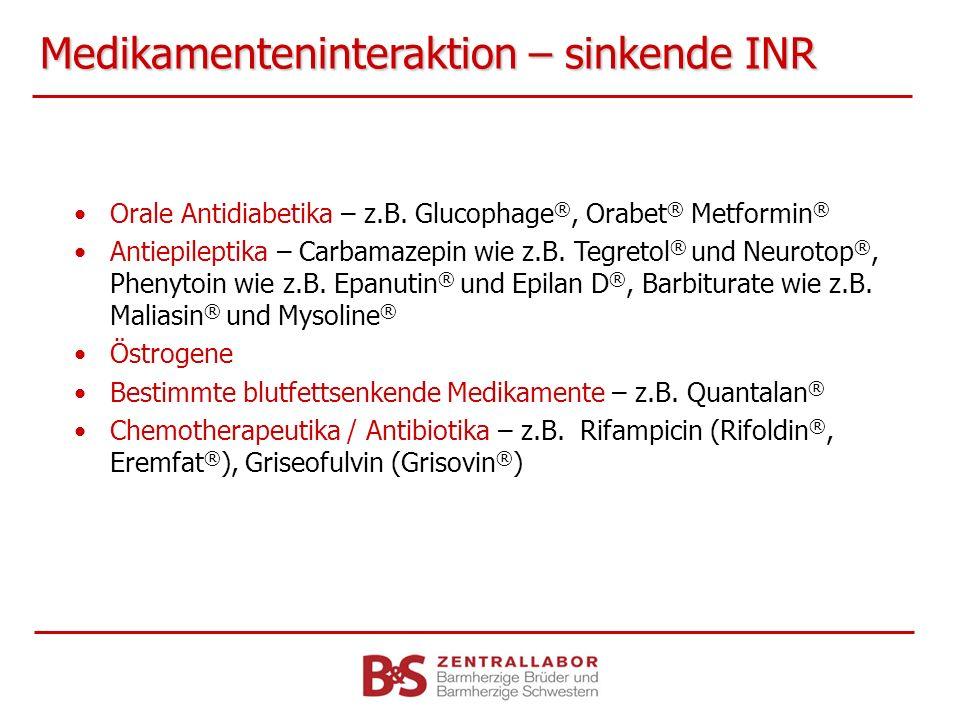 Medikamenteninteraktion – sinkende INR Orale Antidiabetika – z.B. Glucophage ®, Orabet ® Metformin ® Antiepileptika – Carbamazepin wie z.B. Tegretol ®
