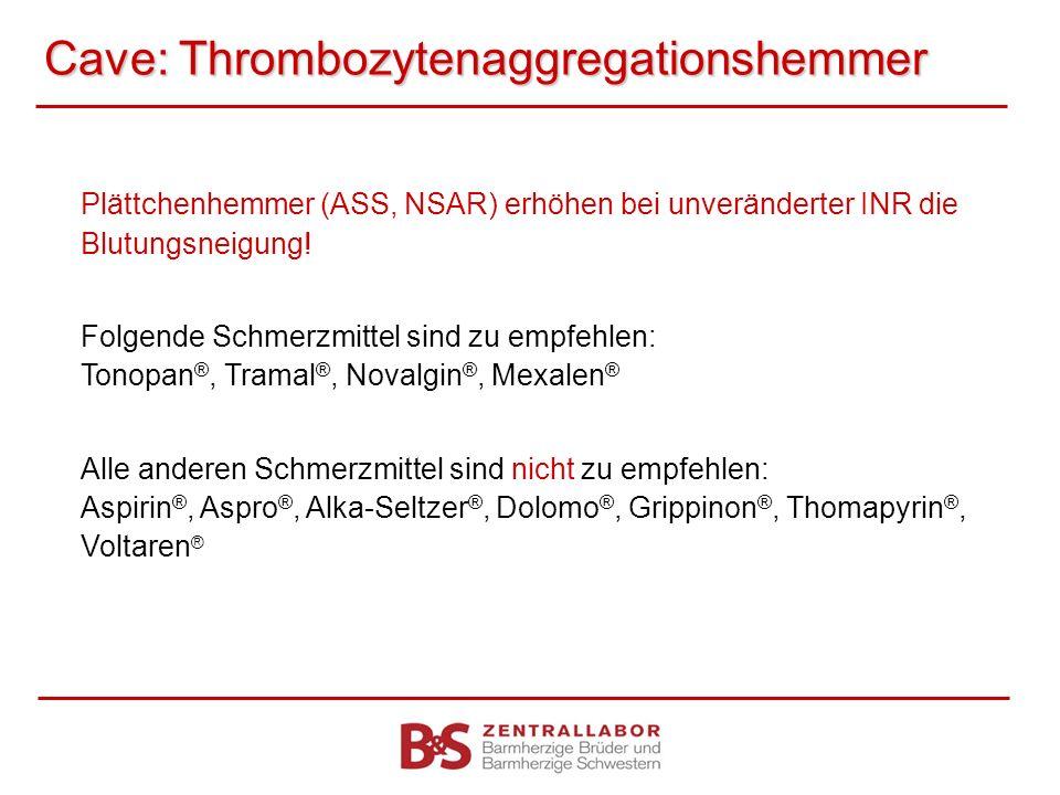 Cave: Thrombozytenaggregationshemmer Plättchenhemmer (ASS, NSAR) erhöhen bei unveränderter INR die Blutungsneigung! Folgende Schmerzmittel sind zu emp