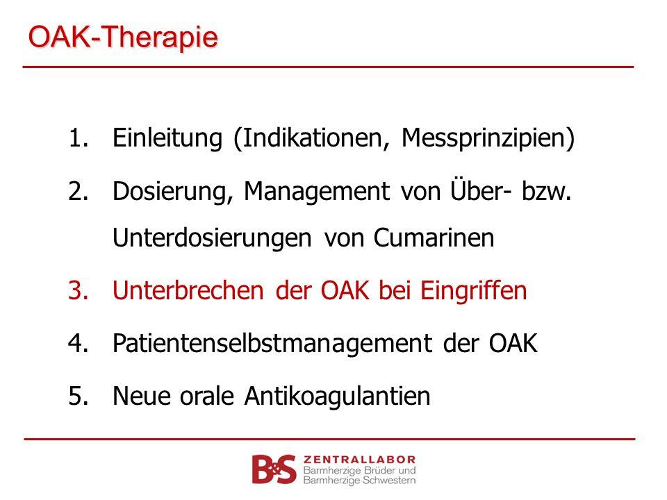 OAK-Therapie 1.Einleitung (Indikationen, Messprinzipien) 2.Dosierung, Management von Über- bzw. Unterdosierungen von Cumarinen 3.Unterbrechen der OAK
