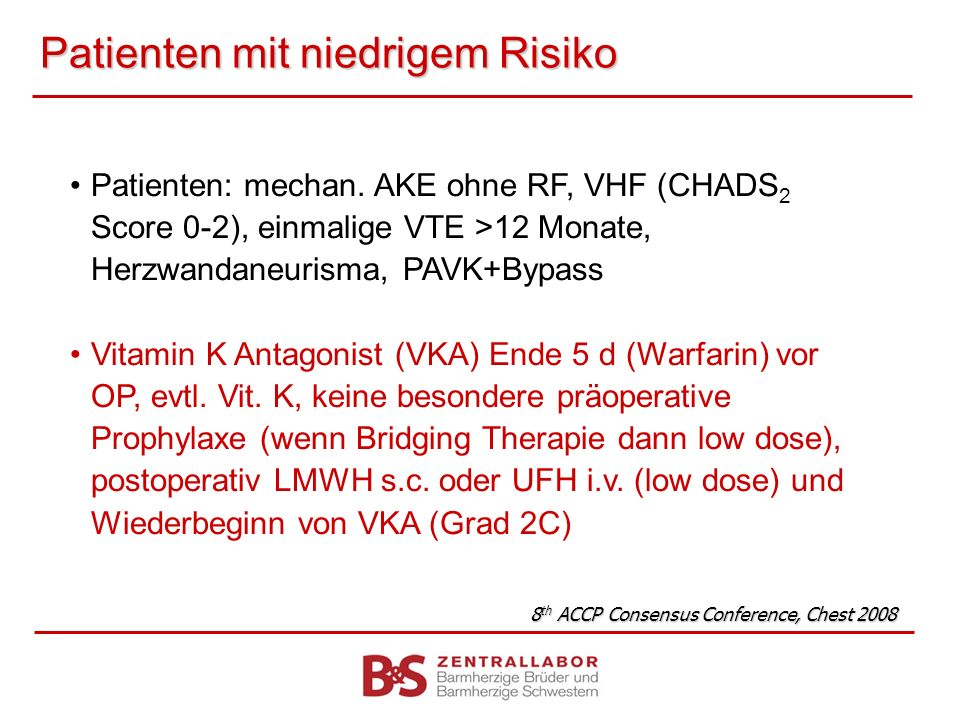 Patienten mit niedrigem Risiko Patienten: mechan. AKE ohne RF, VHF (CHADS 2 Score 0-2), einmalige VTE >12 Monate, Herzwandaneurisma, PAVK+Bypass Vitam