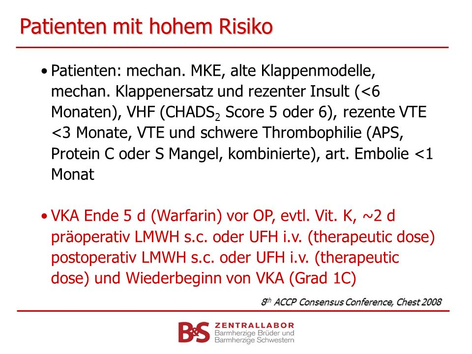 Patienten mit hohem Risiko Patienten: mechan. MKE, alte Klappenmodelle, mechan. Klappenersatz und rezenter Insult (<6 Monaten), VHF (CHADS 2 Score 5 o
