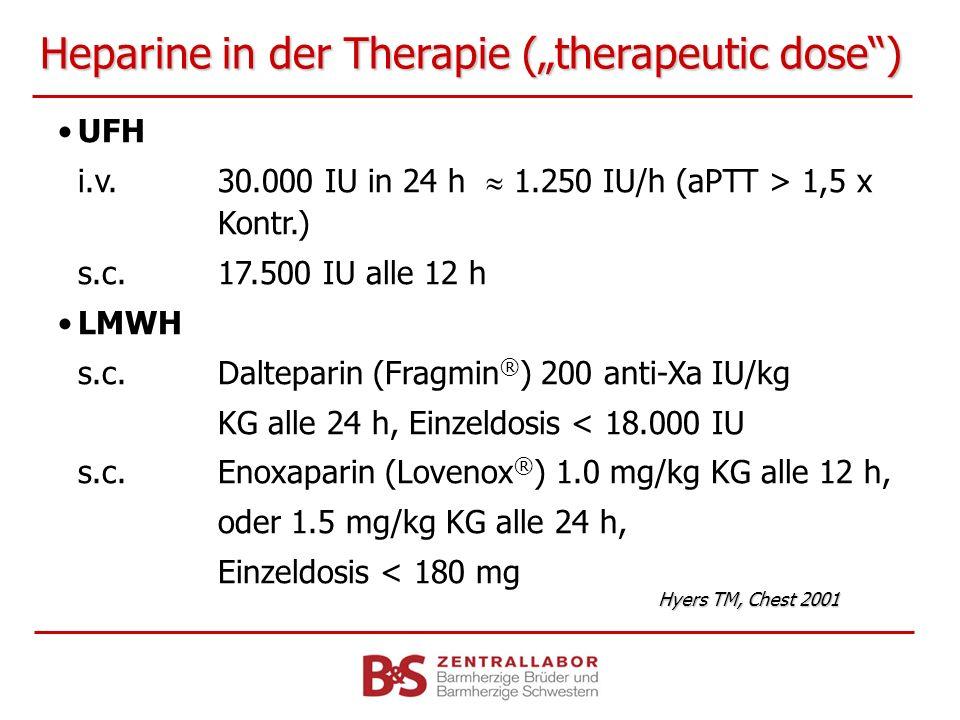 Heparine in der Therapie (therapeutic dose) UFH i.v.30.000 IU in 24 h 1.250 IU/h (aPTT > 1,5 x Kontr.) s.c.17.500 IU alle 12 h LMWH s.c. Dalteparin (F
