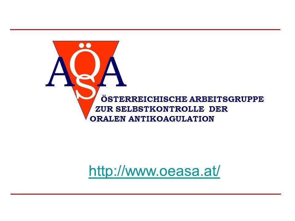 S Ö A A ÖSTERREICHISCHE ARBEITSGRUPPE ZUR SELBSTKONTROLLE DER ORALEN ANTIKOAGULATION http://www.oeasa.at/