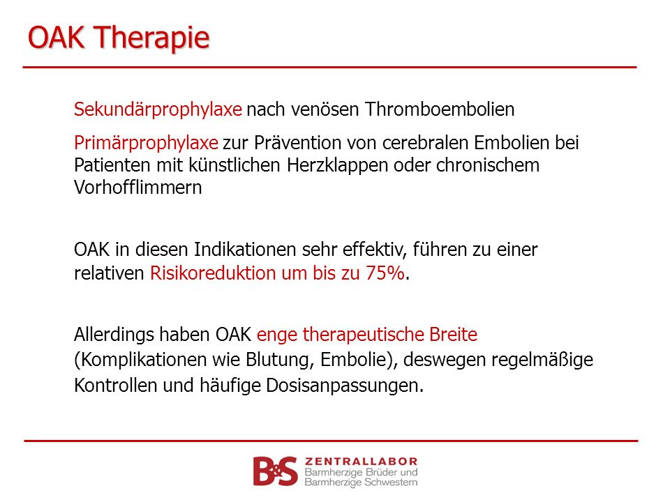 OAK Therapie Sekundärprophylaxe nach venösen Thromboembolien Primärprophylaxe zur Prävention von cerebralen Embolien bei Patienten mit künstlichen Her
