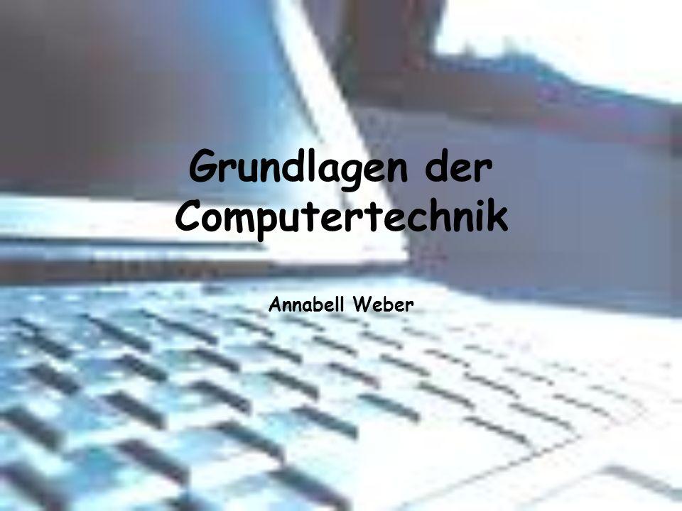 Grundlagen der Computertechnik Annabell Weber