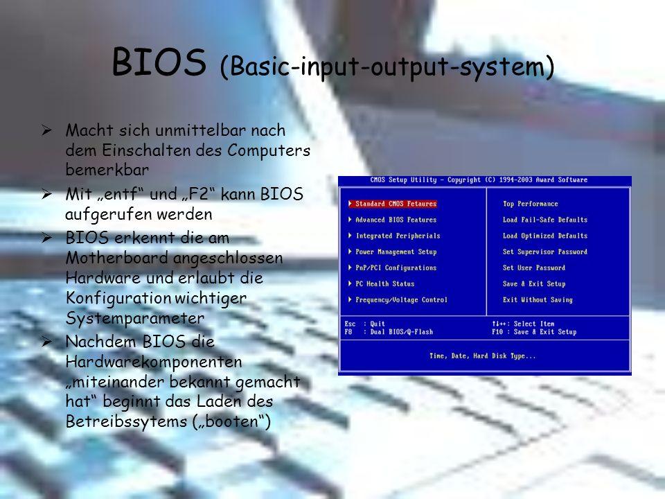 BIOS (Basic-input-output-system) Macht sich unmittelbar nach dem Einschalten des Computers bemerkbar Mit entf und F2 kann BIOS aufgerufen werden BIOS