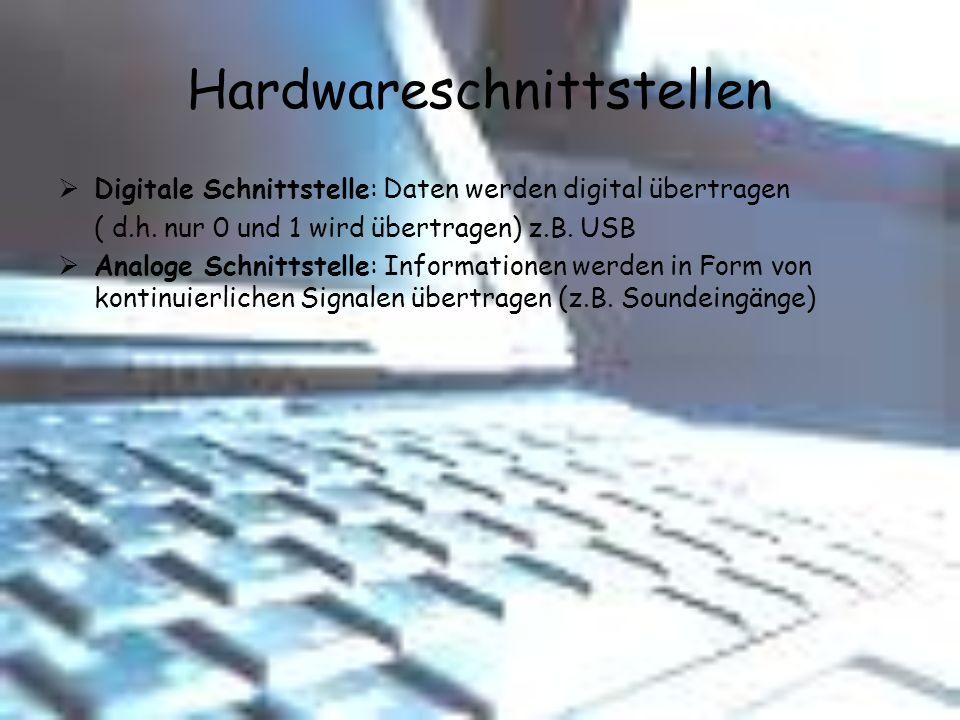 Hardwareschnittstellen Digitale Schnittstelle: Daten werden digital übertragen ( d.h. nur 0 und 1 wird übertragen) z.B. USB Analoge Schnittstelle: Inf