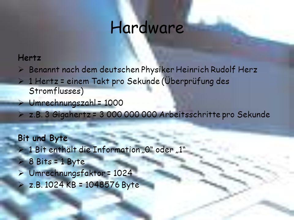 Hardware Hertz Benannt nach dem deutschen Physiker Heinrich Rudolf Herz 1 Hertz = einem Takt pro Sekunde (Überprüfung des Stromflusses) Umrechnungszah