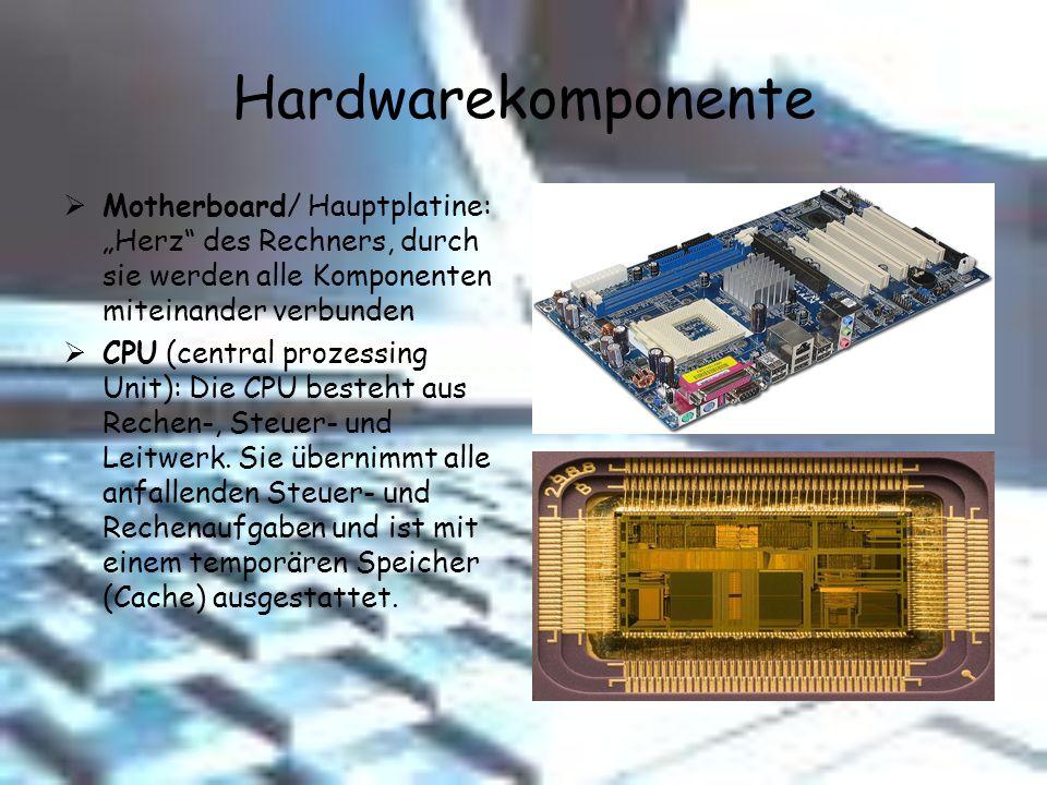 Hardwarekomponente Motherboard/ Hauptplatine: Herz des Rechners, durch sie werden alle Komponenten miteinander verbunden CPU (central prozessing Unit)