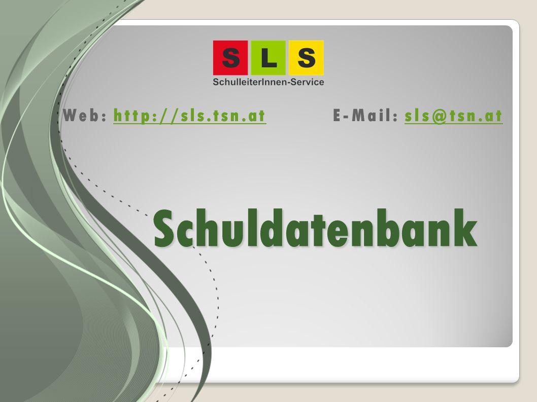 Schuldatenbank Web: http://sls.tsn.at E-Mail: sls@tsn.athttp://sls.tsn.atsls@tsn.at