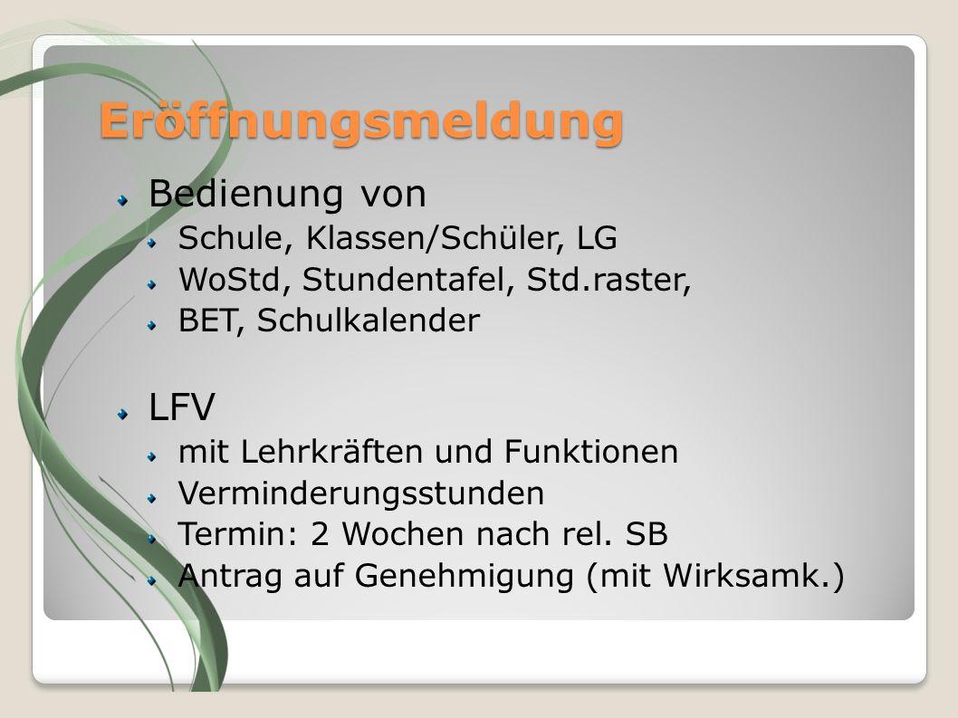 Eröffnungsmeldung Bedienung von Schule, Klassen/Schüler, LG WoStd, Stundentafel, Std.raster, BET, Schulkalender LFV mit Lehrkräften und Funktionen Ver