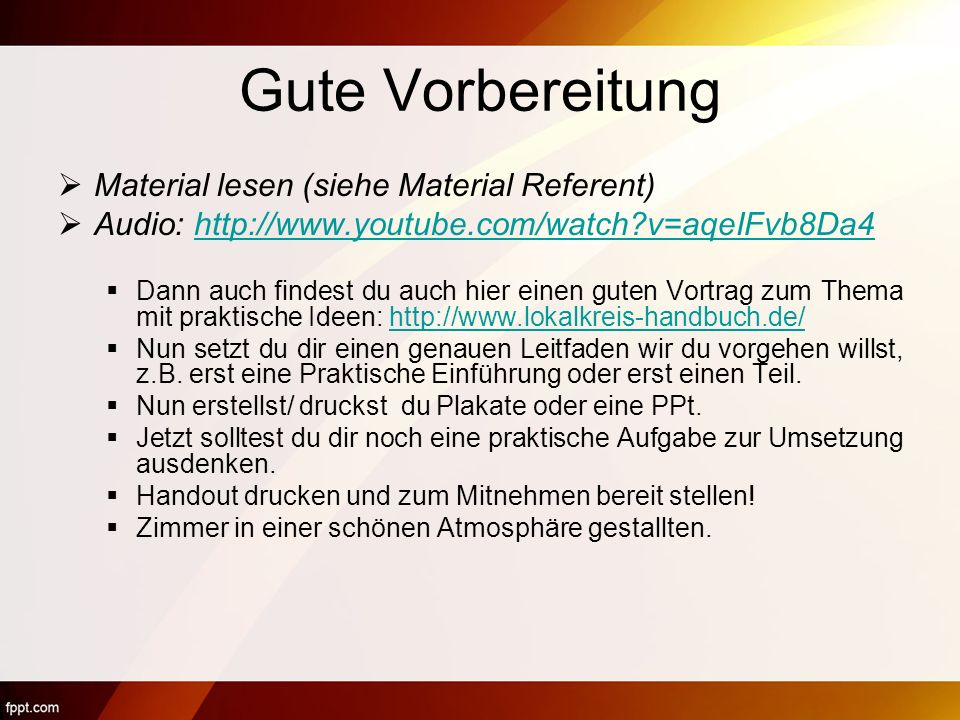 Gute Vorbereitung Material lesen (siehe Material Referent) Audio: http://www.youtube.com/watch?v=aqeIFvb8Da4http://www.youtube.com/watch?v=aqeIFvb8Da4