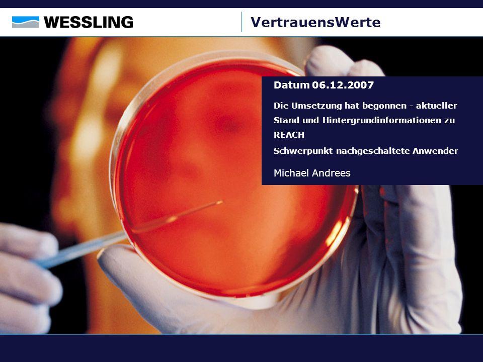 VertrauensWerte Datum 06.12.2007 Die Umsetzung hat begonnen - aktueller Stand und Hintergrundinformationen zu REACH Schwerpunkt nachgeschaltete Anwend