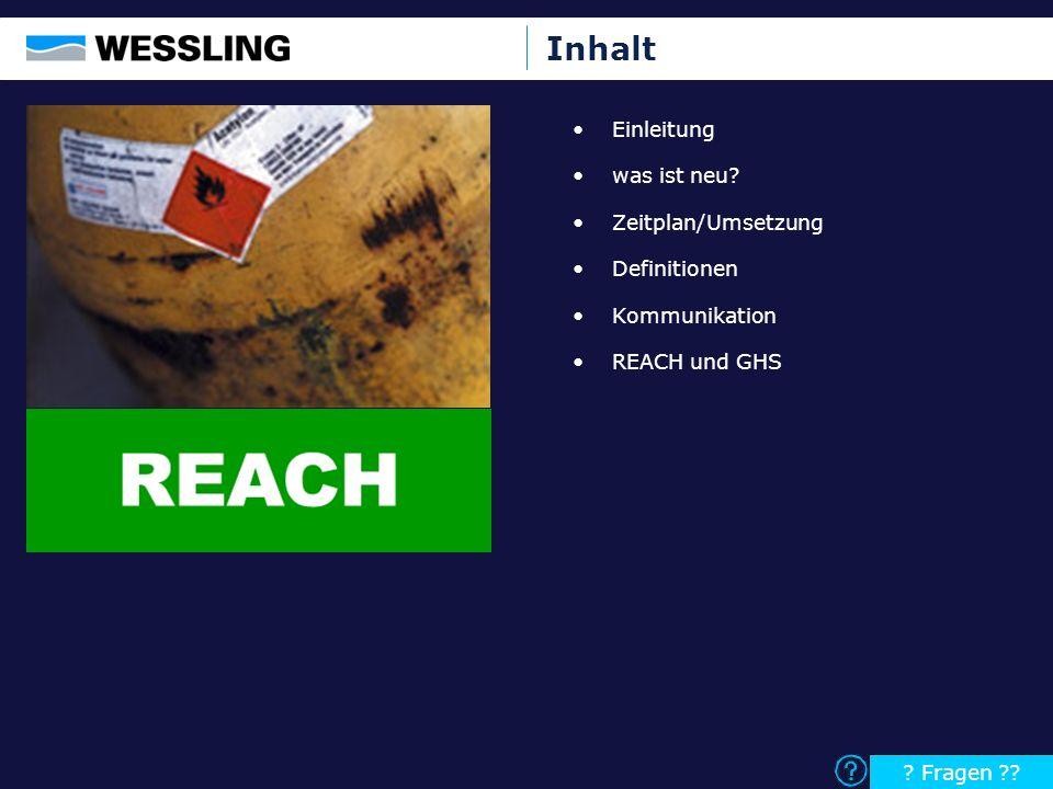 Inhalt Einleitung was ist neu? Zeitplan/Umsetzung Definitionen Kommunikation REACH und GHS ? Fragen ??