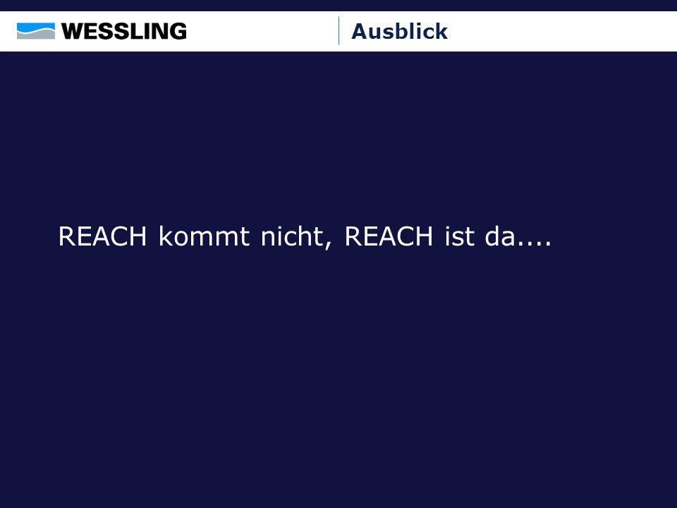 Ausblick REACH kommt nicht, REACH ist da....