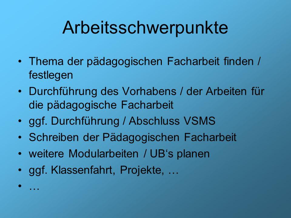 Arbeitsschwerpunkte Thema der pädagogischen Facharbeit finden / festlegen Durchführung des Vorhabens / der Arbeiten für die pädagogische Facharbeit gg