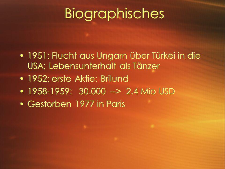 Biographisches 1951: Flucht aus Ungarn über Türkei in die USA; Lebensunterhalt als Tänzer 1952: erste Aktie: Brilund 1958-1959: 30.000 --> 2.4 Mio USD