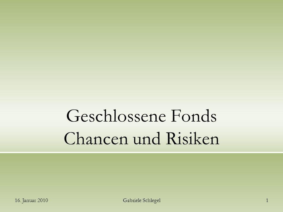 16. Januar 2010Gabriele Schlegel1 Geschlossene Fonds Chancen und Risiken