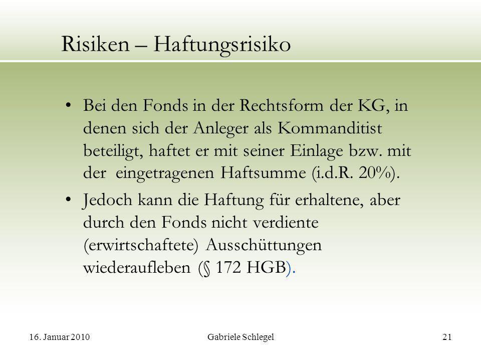 16. Januar 2010Gabriele Schlegel21 Risiken – Haftungsrisiko Bei den Fonds in der Rechtsform der KG, in denen sich der Anleger als Kommanditist beteili