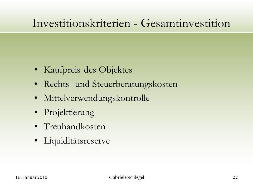 16. Januar 2010Gabriele Schlegel22 Investitionskriterien - Gesamtinvestition Kaufpreis des Objektes Rechts- und Steuerberatungskosten Mittelverwendung