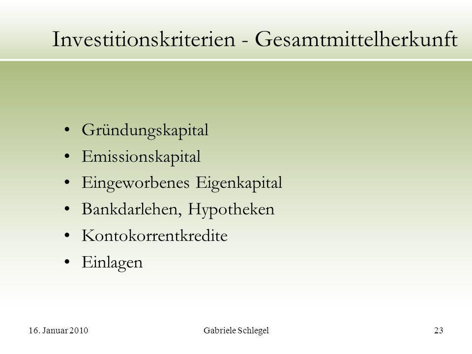 16. Januar 2010Gabriele Schlegel23 Investitionskriterien - Gesamtmittelherkunft Gründungskapital Emissionskapital Eingeworbenes Eigenkapital Bankdarle