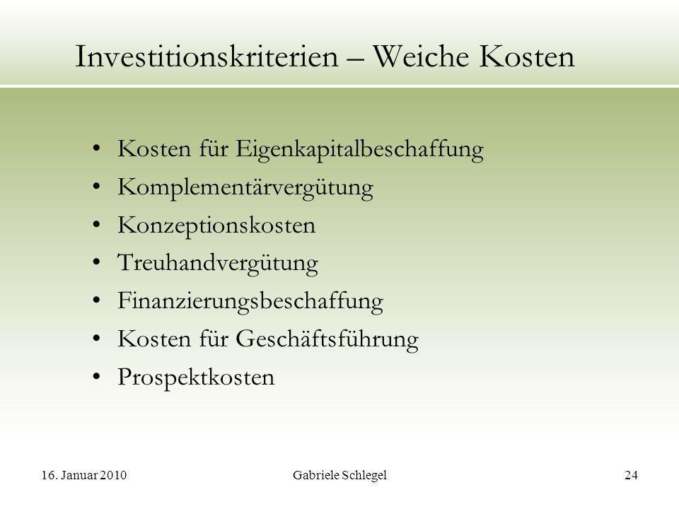 16. Januar 2010Gabriele Schlegel24 Investitionskriterien – Weiche Kosten Kosten für Eigenkapitalbeschaffung Komplementärvergütung Konzeptionskosten Tr