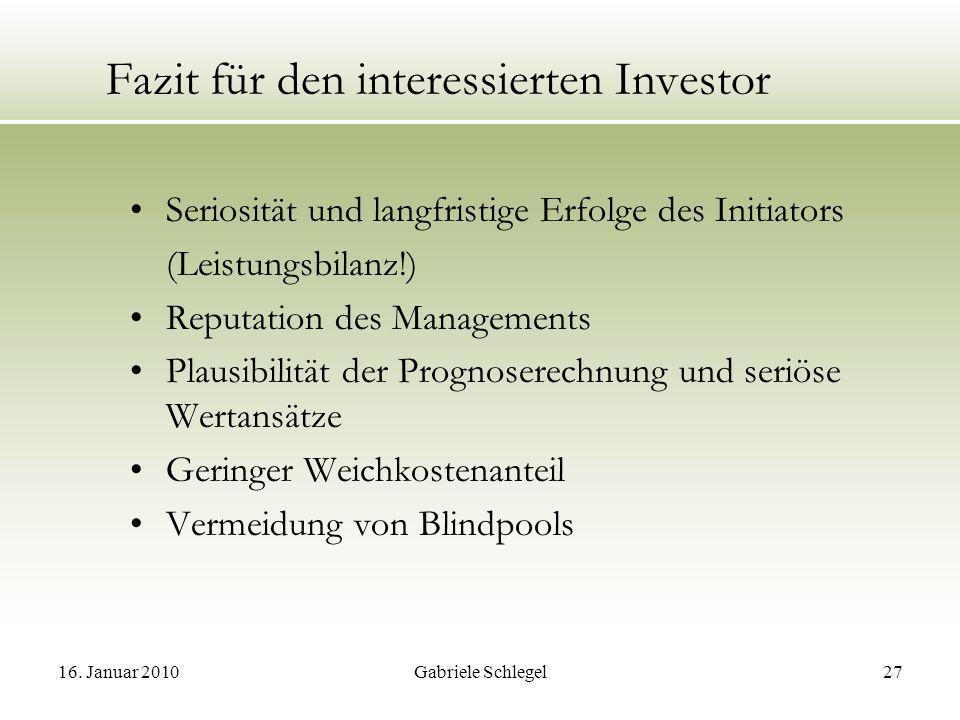 16. Januar 2010Gabriele Schlegel27 Fazit für den interessierten Investor Seriosität und langfristige Erfolge des Initiators (Leistungsbilanz!) Reputat