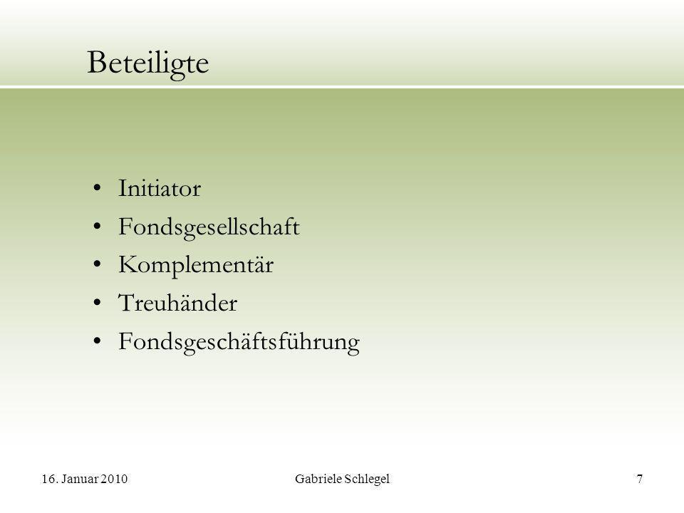 16. Januar 2010Gabriele Schlegel7 Beteiligte Initiator Fondsgesellschaft Komplementär Treuhänder Fondsgeschäftsführung