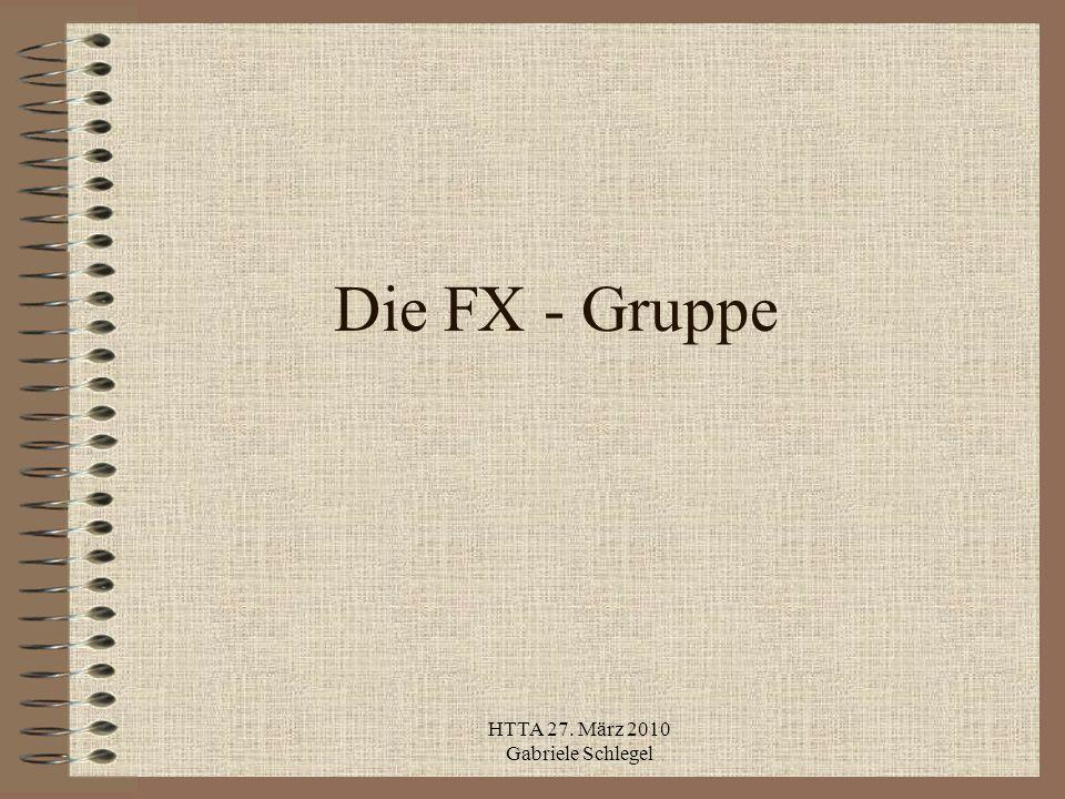 HTTA 27. März 2010 Gabriele Schlegel Die FX - Gruppe