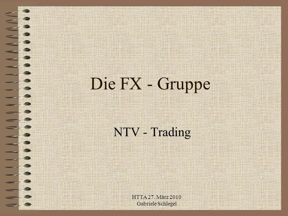 HTTA 27. März 2010 Gabriele Schlegel Die FX - Gruppe NTV - Trading