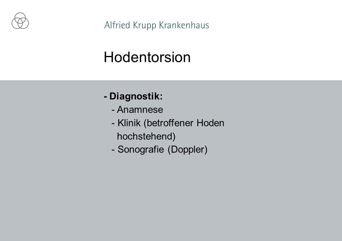 - Diagnostik: - Anamnese - Klinik (betroffener Hoden hochstehend) - Sonografie (Doppler) Hodentorsion