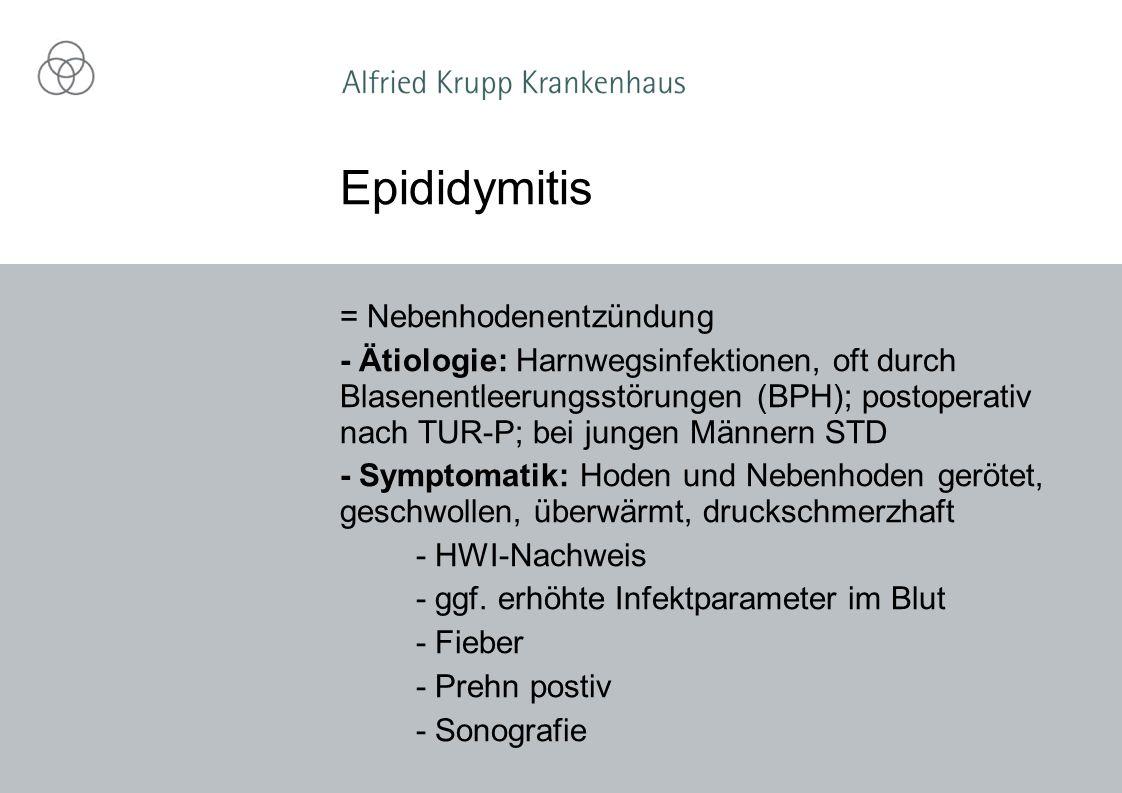 = Nebenhodenentzündung - Ätiologie: Harnwegsinfektionen, oft durch Blasenentleerungsstörungen (BPH); postoperativ nach TUR-P; bei jungen Männern STD -