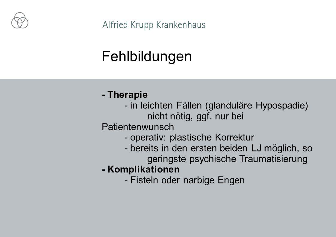 - Therapie - in leichten Fällen (glanduläre Hypospadie) nicht nötig, ggf. nur bei Patientenwunsch - operativ: plastische Korrektur - bereits in den er