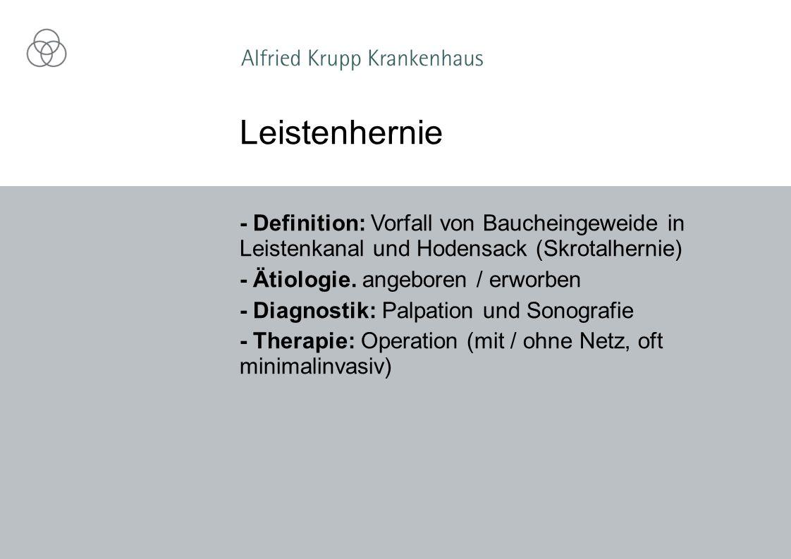 - Definition: Vorfall von Baucheingeweide in Leistenkanal und Hodensack (Skrotalhernie) - Ätiologie. angeboren / erworben - Diagnostik: Palpation und
