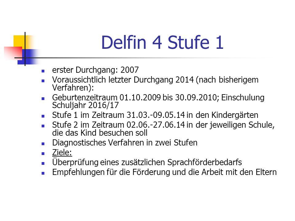 Delfin 4 Stufe 1 erster Durchgang: 2007 Voraussichtlich letzter Durchgang 2014 (nach bisherigem Verfahren): Geburtenzeitraum 01.10.2009 bis 30.09.2010