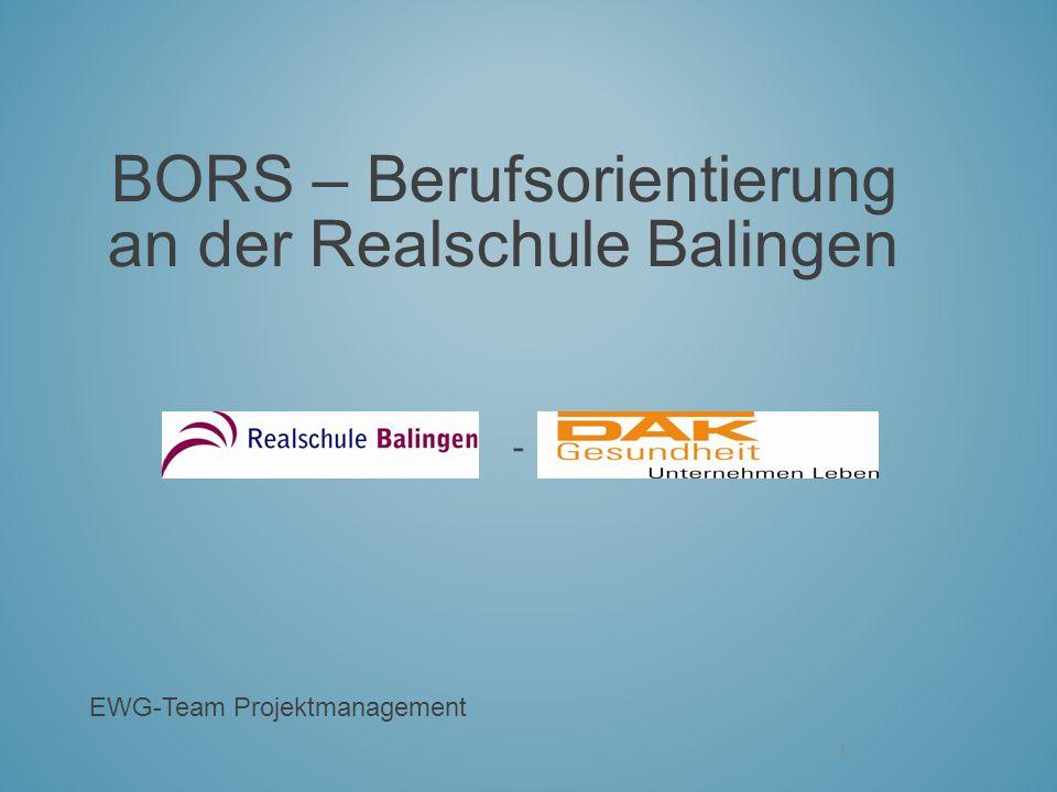 1 BORS – Berufsorientierung an der Realschule Balingen - EWG-Team Projektmanagement