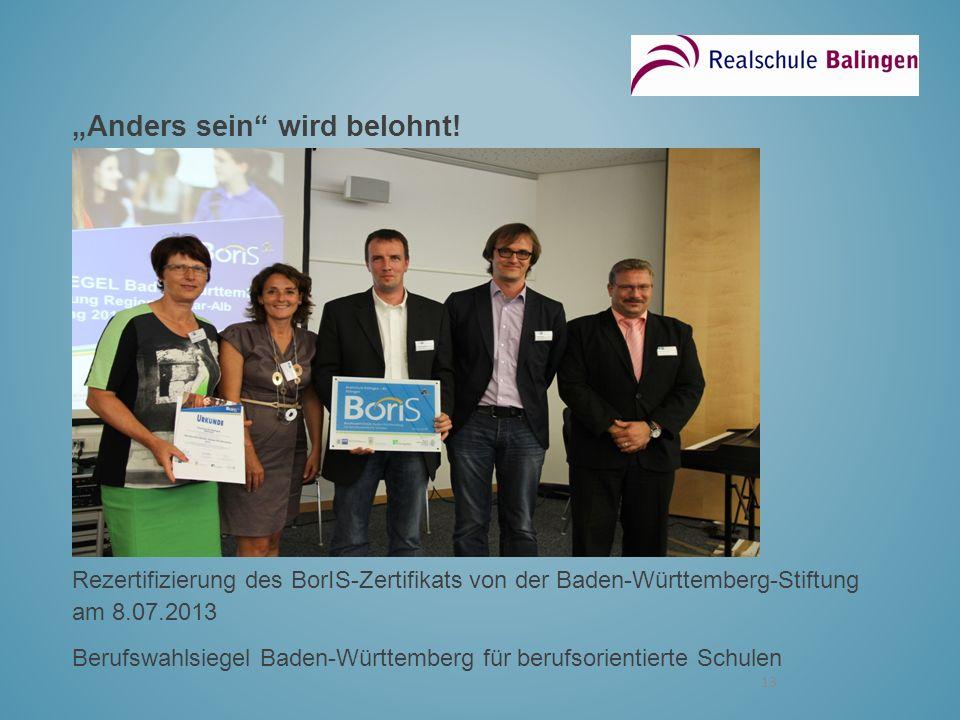 13 Anders sein wird belohnt! Rezertifizierung des BorIS-Zertifikats von der Baden-Württemberg-Stiftung am 8.07.2013 Berufswahlsiegel Baden-Württemberg