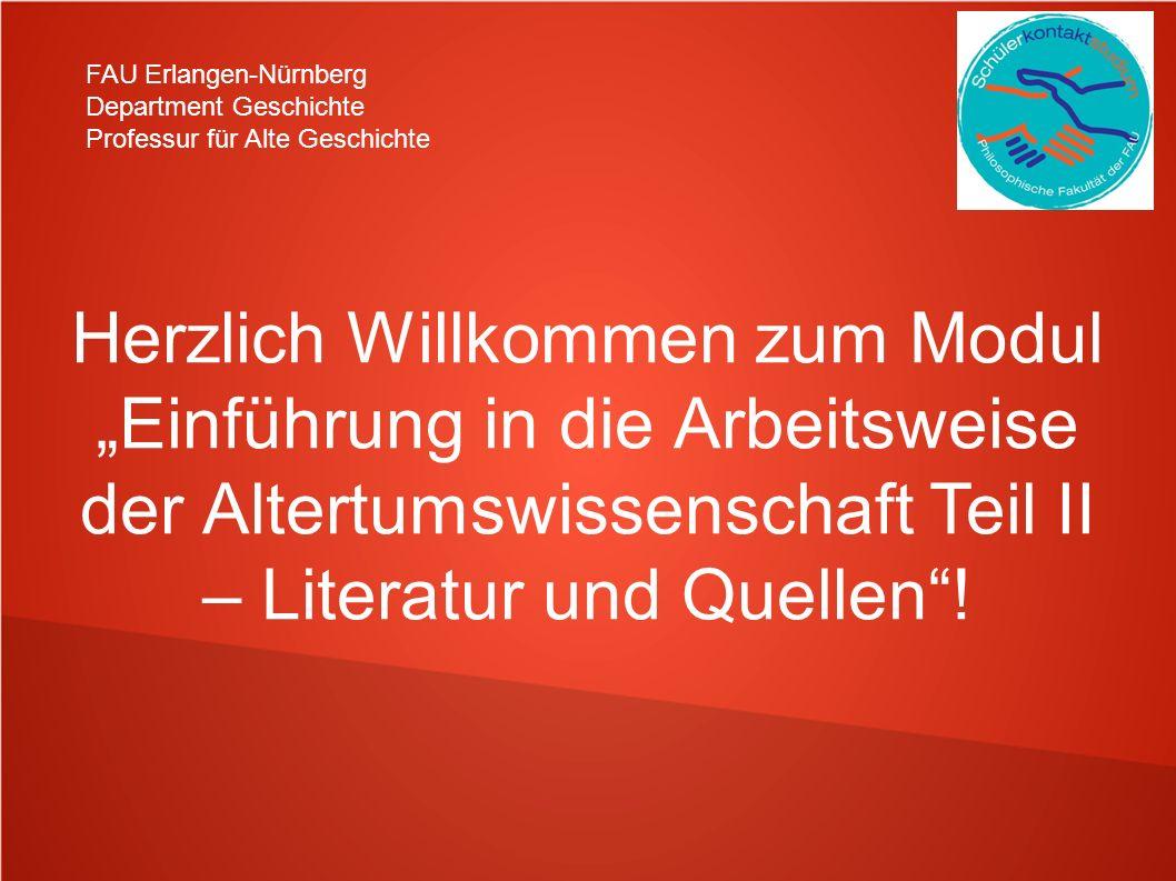 FAU Erlangen-Nürnberg Department Geschichte Professur für Alte Geschichte Herzlich Willkommen zum ModulEinführung in die Arbeitsweise der Altertumswis