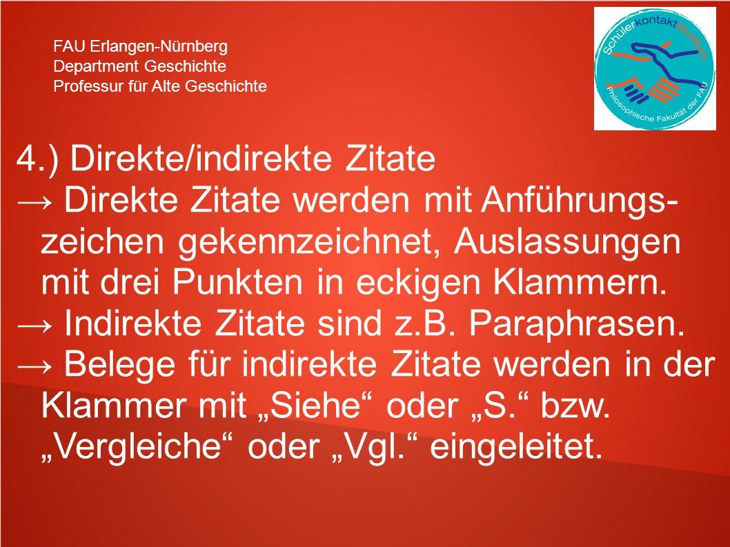 FAU Erlangen-Nürnberg Department Geschichte Professur für Alte Geschichte 4.) Direkte/indirekte Zitate Direkte Zitate werden mit Anführungs- zeichen g
