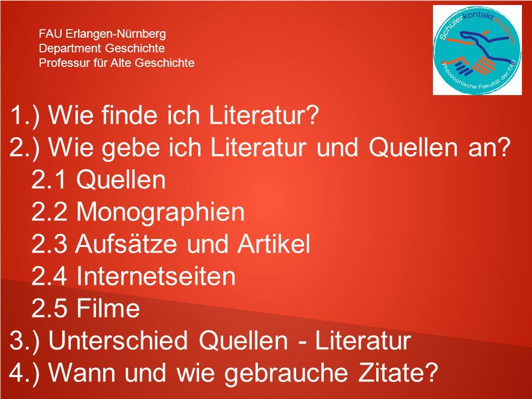 FAU Erlangen-Nürnberg Department Geschichte Professur für Alte Geschichte 1.) Wie finde ich Literatur? 2.) Wie gebe ich Literatur und Quellen an? 2.1